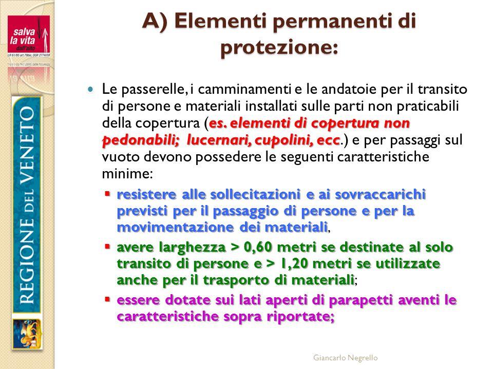 Giancarlo Negrello A) Elementi permanenti di protezione: es. elementi di copertura non pedonabili; lucernari, cupolini, ecc Le passerelle, i camminame