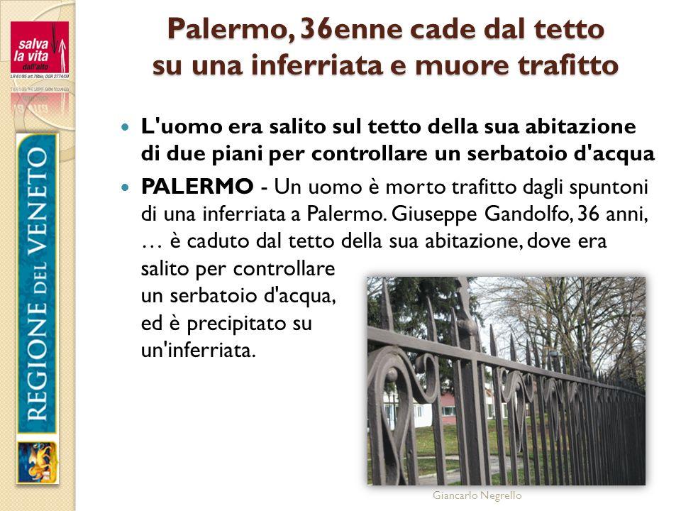 Giancarlo Negrello Palermo, 36enne cade dal tetto su una inferriata e muore trafitto L'uomo era salito sul tetto della sua abitazione di due piani per