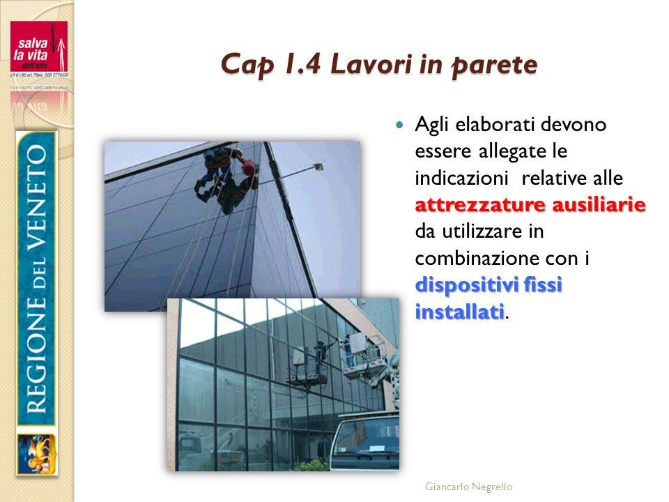 Giancarlo Negrello Cap 1.4 Lavori in parete attrezzature ausiliarie dispositivi fissi installati Agli elaborati devono essere allegate le indicazioni