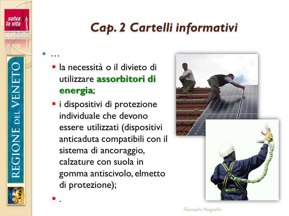 Giancarlo Negrello Cap. 2 Cartelli informativi … assorbitori di energia la necessità o il divieto di utilizzare assorbitori di energia; i dispositivi