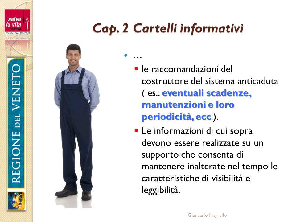 Giancarlo Negrello Cap. 2 Cartelli informativi … eventuali scadenze, manutenzioni e loro periodicità, ecc le raccomandazioni del costruttore del siste
