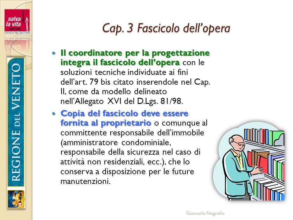 Giancarlo Negrello Cap. 3 Fascicolo dellopera Il coordinatore per la progettazione integra il fascicolo dellopera Il coordinatore per la progettazione