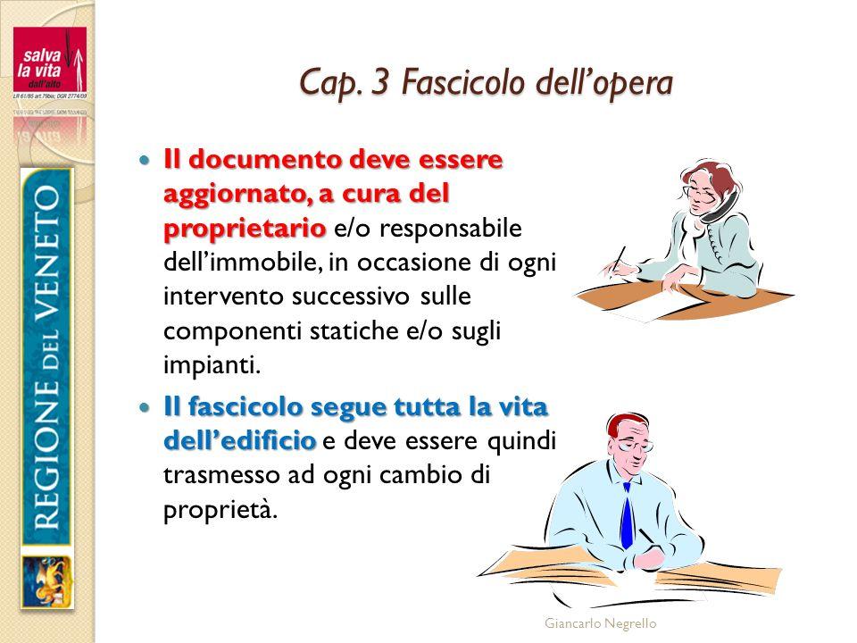 Giancarlo Negrello Cap. 3 Fascicolo dellopera Il documento deve essere aggiornato, a cura del proprietario Il documento deve essere aggiornato, a cura