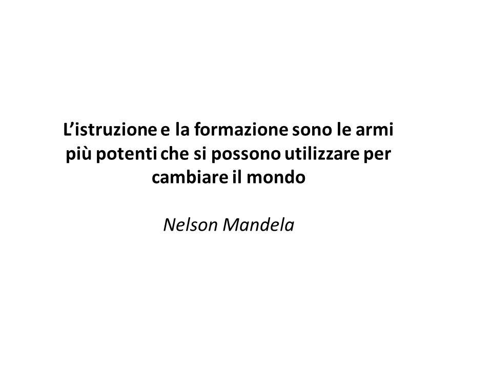 Listruzione e la formazione sono le armi più potenti che si possono utilizzare per cambiare il mondo Nelson Mandela