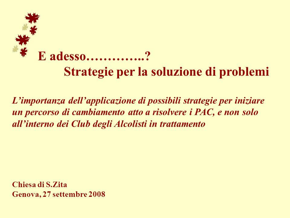 E adesso…………..? Strategie per la soluzione di problemi Limportanza dellapplicazione di possibili strategie per iniziare un percorso di cambiamento att