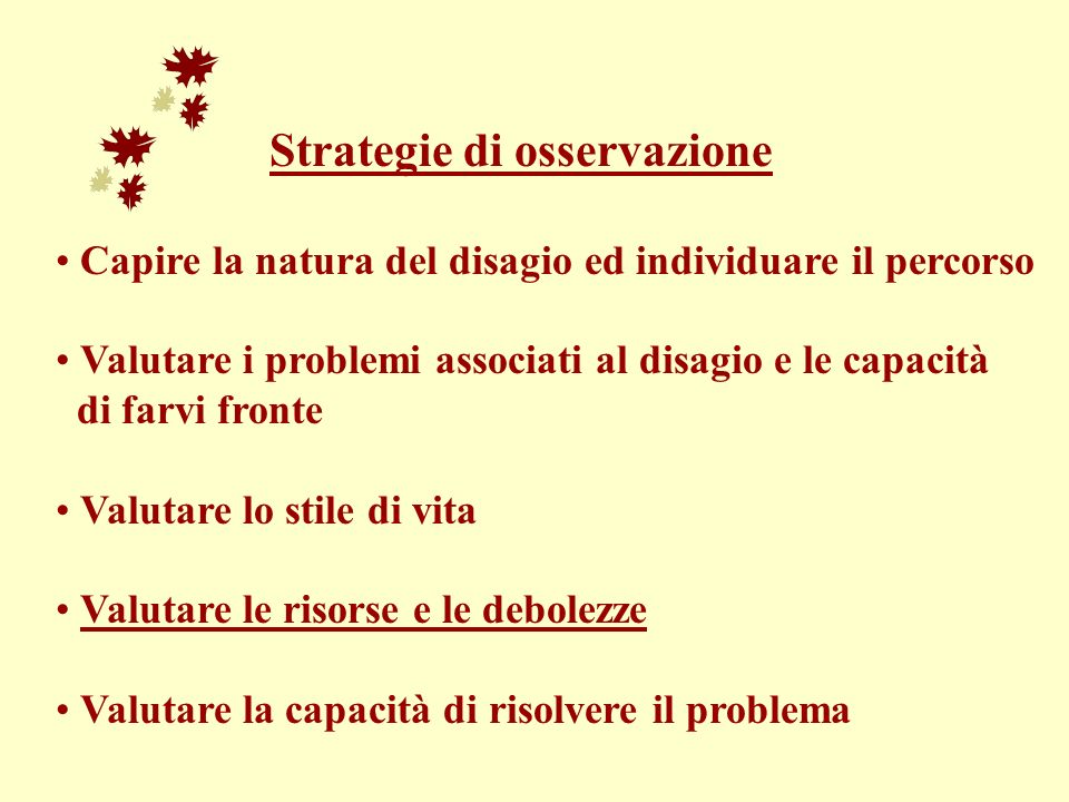 Strategie di osservazione Capire la natura del disagio ed individuare il percorso Valutare i problemi associati al disagio e le capacità di farvi fron