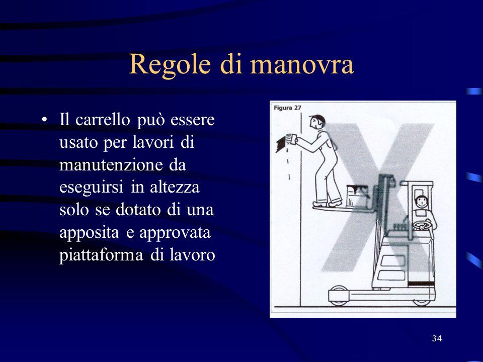 34 Regole di manovra Il carrello può essere usato per lavori di manutenzione da eseguirsi in altezza solo se dotato di una apposita e approvata piatta