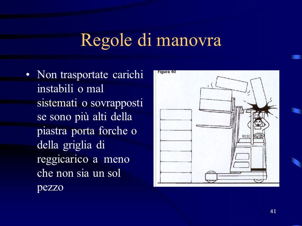 41 Regole di manovra Non trasportate carichi instabili o mal sistemati o sovrapposti se sono più alti della piastra porta forche o della griglia di re