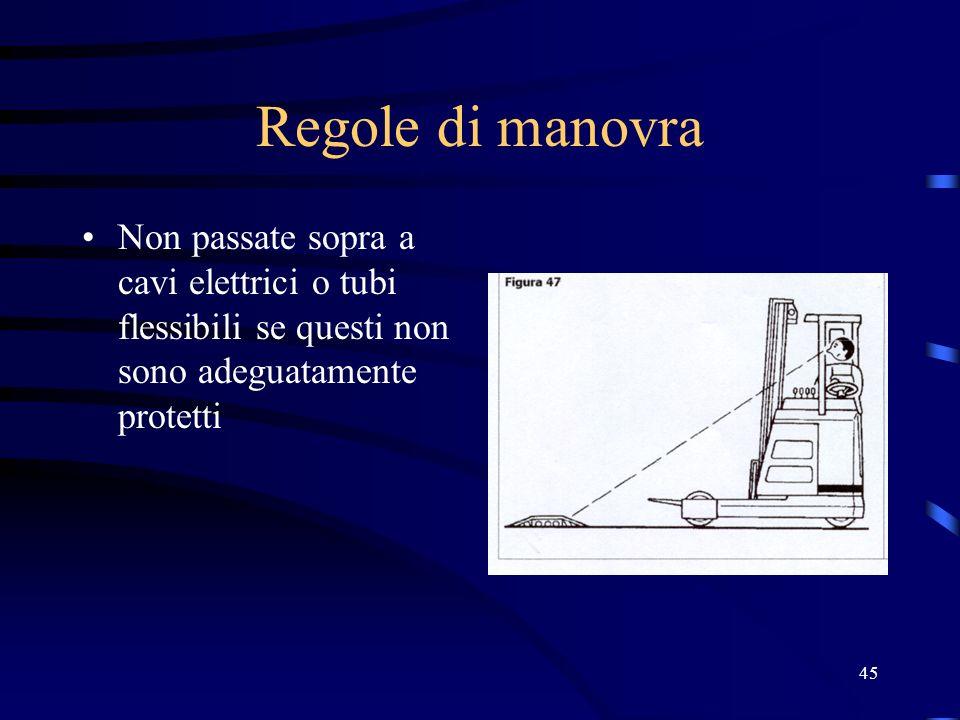 45 Regole di manovra Non passate sopra a cavi elettrici o tubi flessibili se questi non sono adeguatamente protetti
