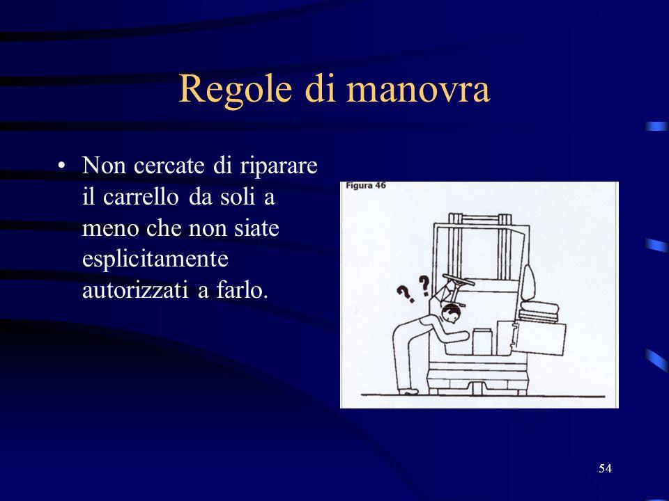 54 Regole di manovra Non cercate di riparare il carrello da soli a meno che non siate esplicitamente autorizzati a farlo.