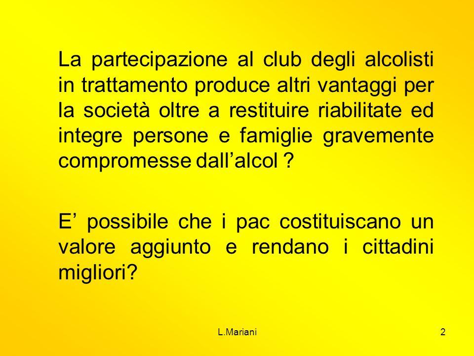 L.Mariani2 La partecipazione al club degli alcolisti in trattamento produce altri vantaggi per la società oltre a restituire riabilitate ed integre pe
