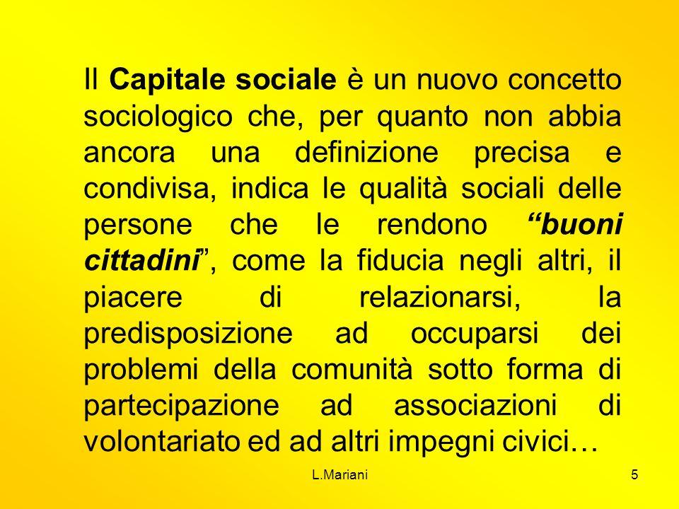 L.Mariani5 Il Capitale sociale è un nuovo concetto sociologico che, per quanto non abbia ancora una definizione precisa e condivisa, indica le qualità
