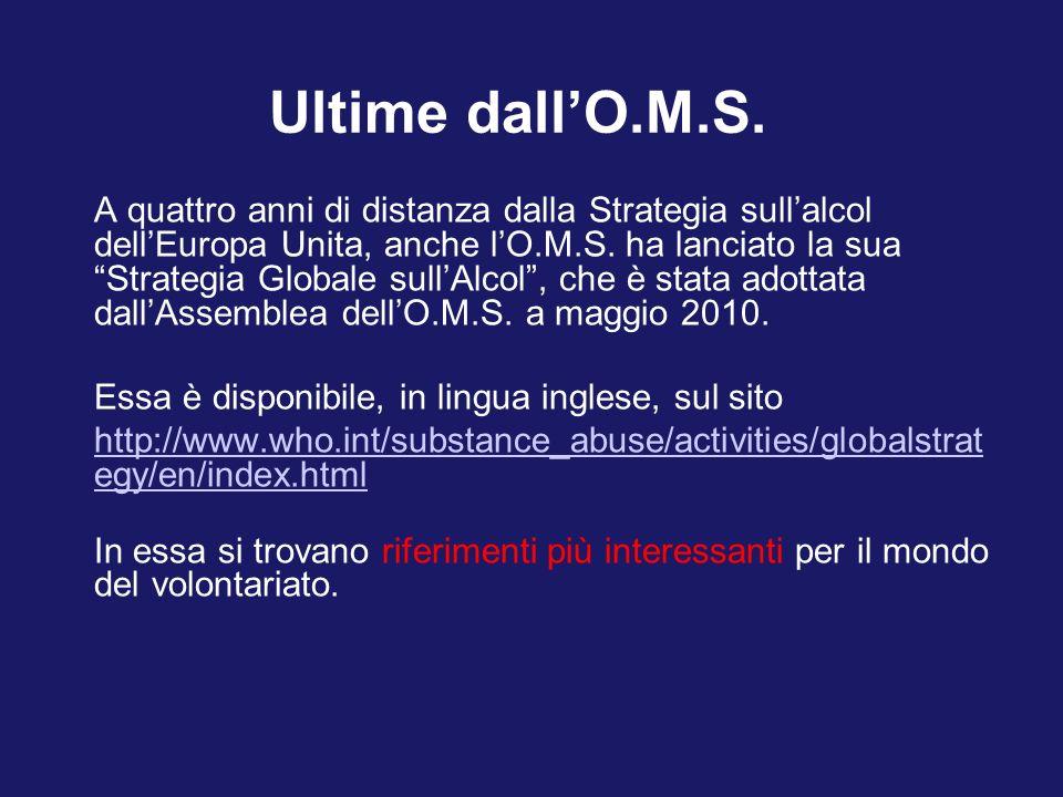 Ultime dallO.M.S. A quattro anni di distanza dalla Strategia sullalcol dellEuropa Unita, anche lO.M.S. ha lanciato la sua Strategia Globale sullAlcol,