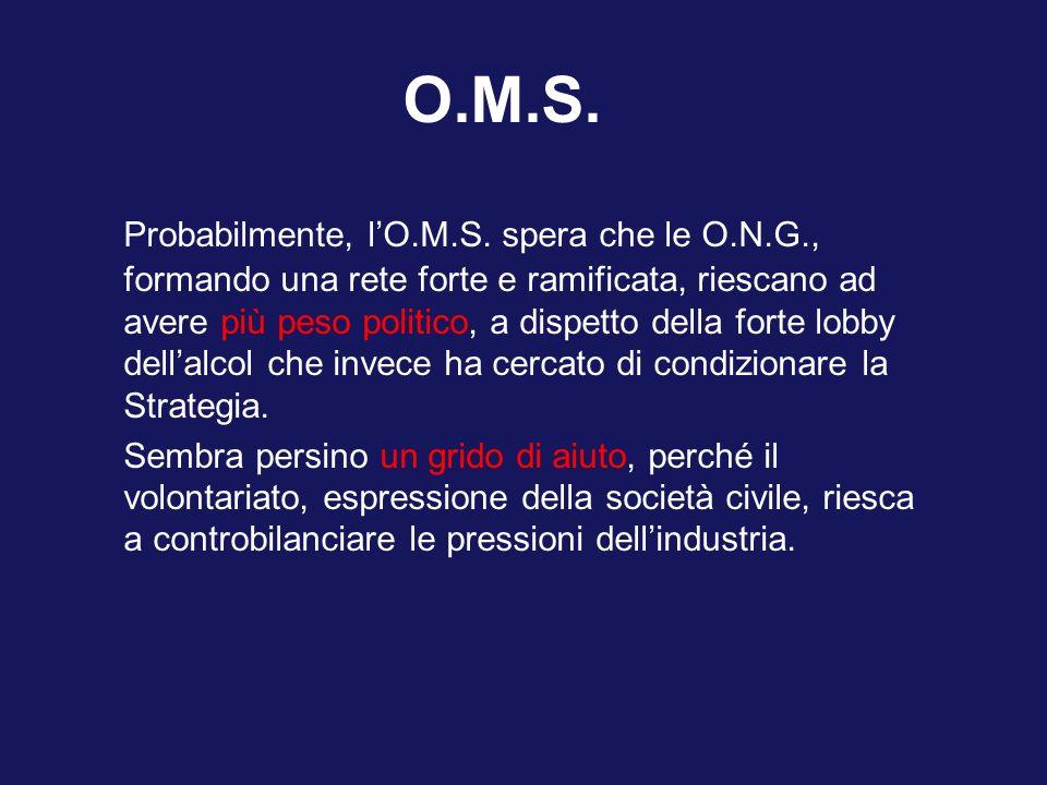 O.M.S. Probabilmente, lO.M.S. spera che le O.N.G., formando una rete forte e ramificata, riescano ad avere più peso politico, a dispetto della forte l