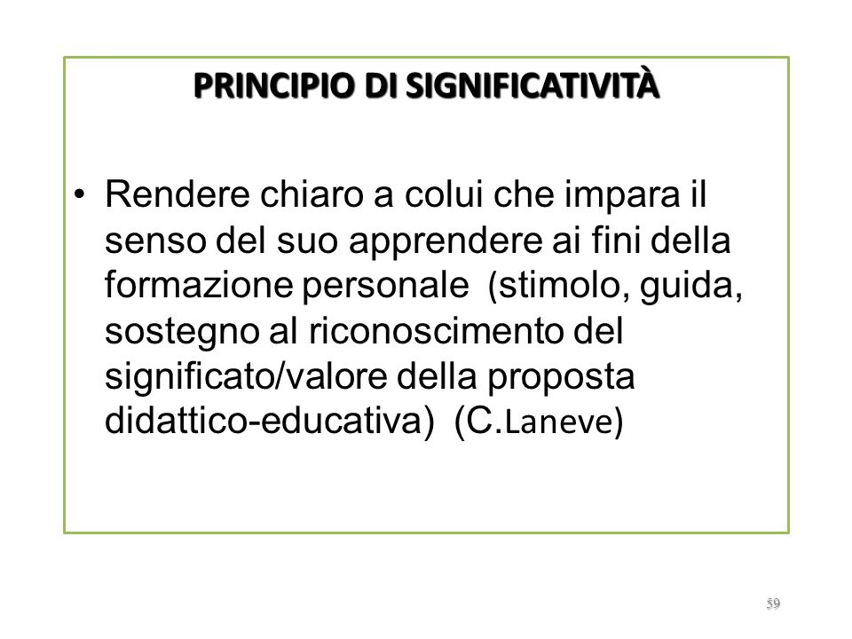 1.4. PRINCIPI EDUCATIVI Leggi generali dellinsegnamento/apprendimento che offrono indicazioni a carattere orientativo e regolativo nella gestione dell