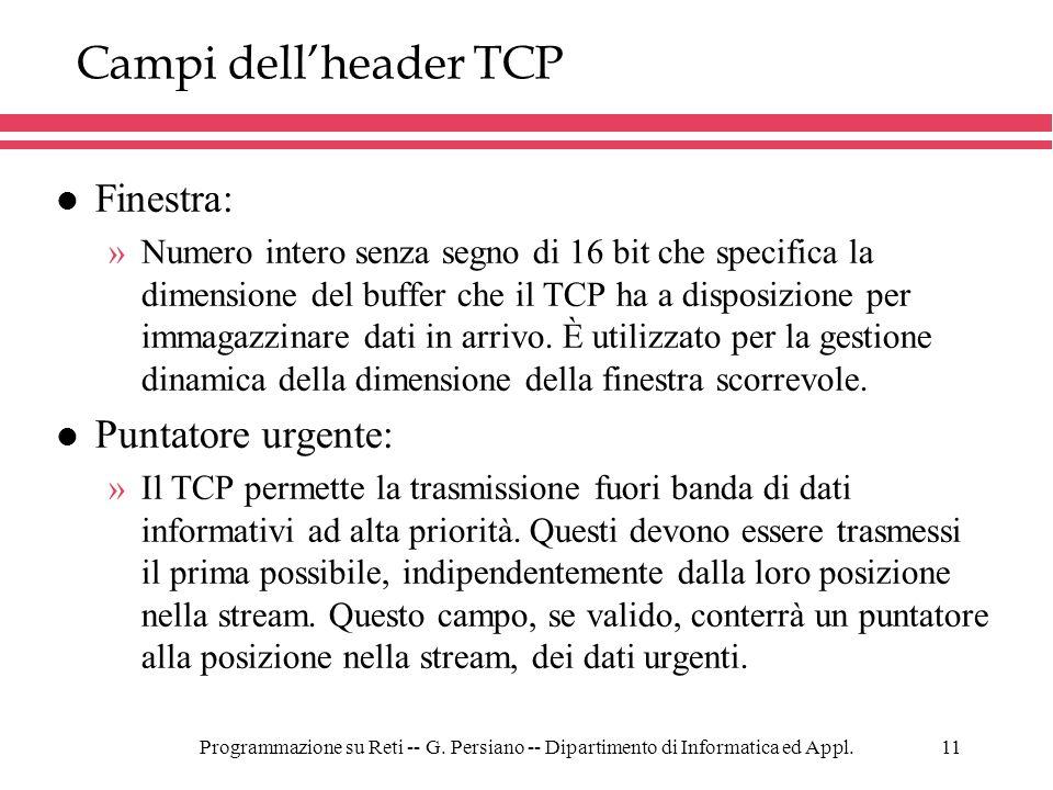 Programmazione su Reti -- G. Persiano -- Dipartimento di Informatica ed Appl.11 Campi dellheader TCP l Finestra: »Numero intero senza segno di 16 bit
