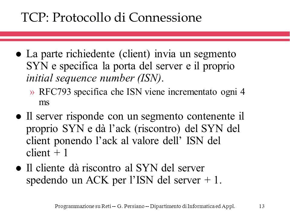 Programmazione su Reti -- G. Persiano -- Dipartimento di Informatica ed Appl.13 TCP: Protocollo di Connessione l La parte richiedente (client) invia u
