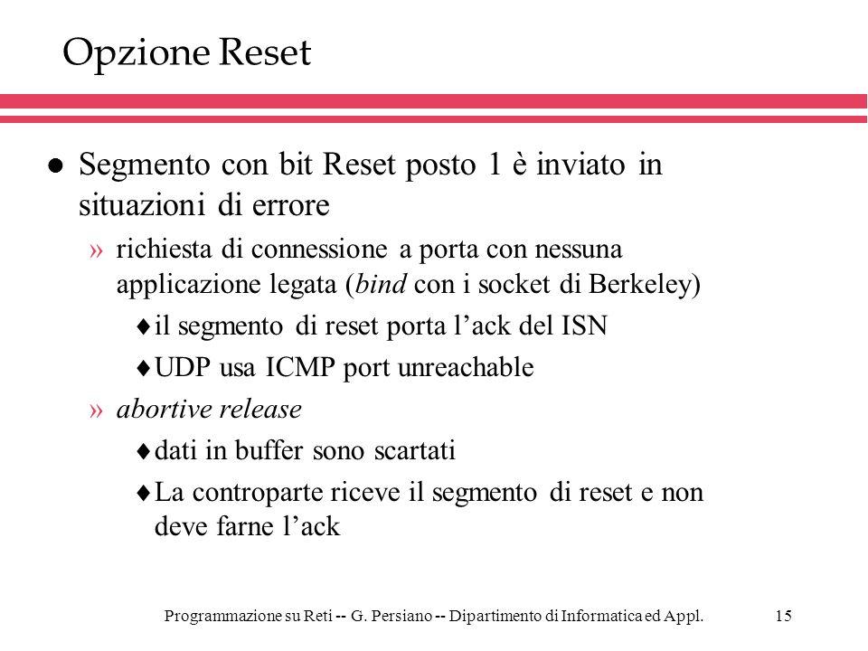 Programmazione su Reti -- G. Persiano -- Dipartimento di Informatica ed Appl.15 Opzione Reset l Segmento con bit Reset posto 1 è inviato in situazioni
