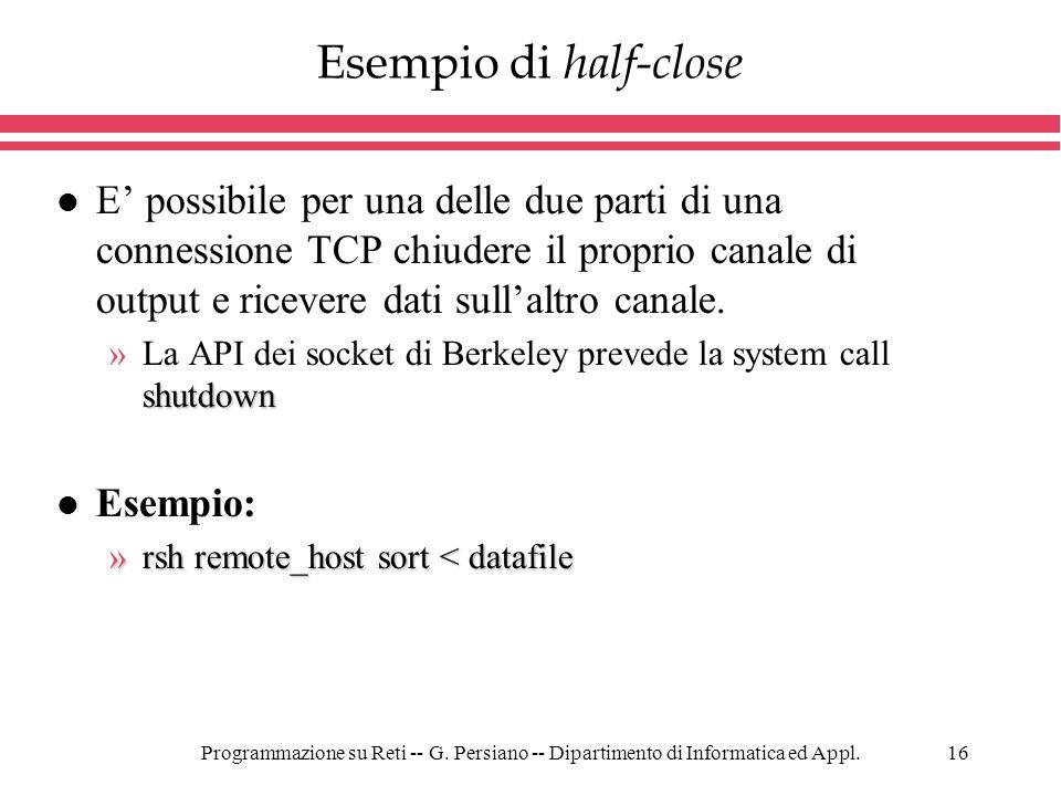 Programmazione su Reti -- G. Persiano -- Dipartimento di Informatica ed Appl.16 Esempio di half-close l E possibile per una delle due parti di una con