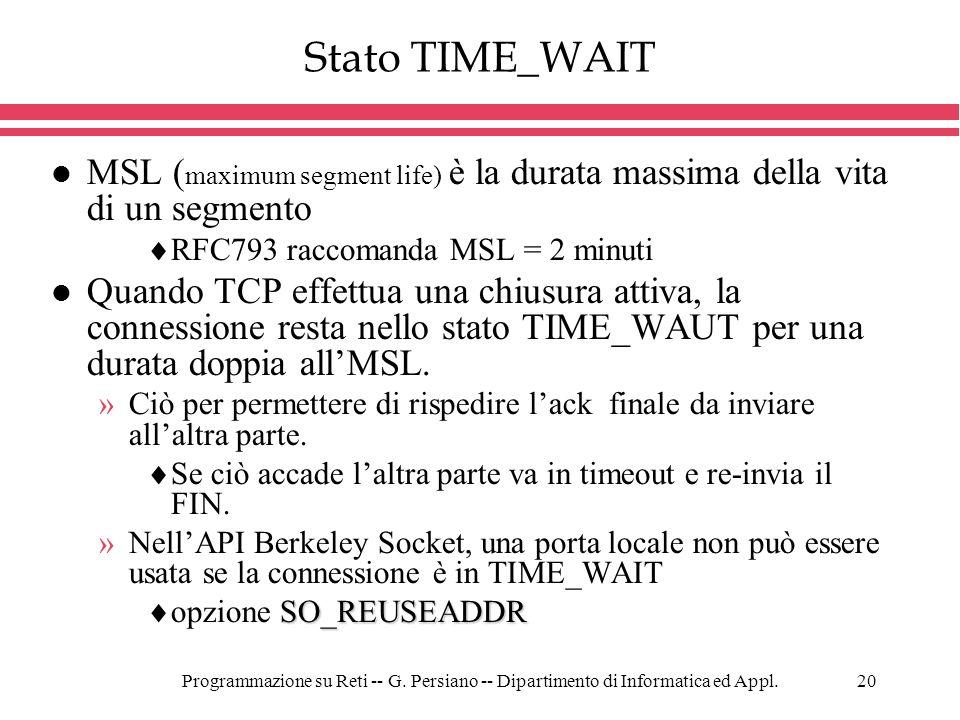 Programmazione su Reti -- G. Persiano -- Dipartimento di Informatica ed Appl.20 Stato TIME_WAIT l MSL ( maximum segment life) è la durata massima dell