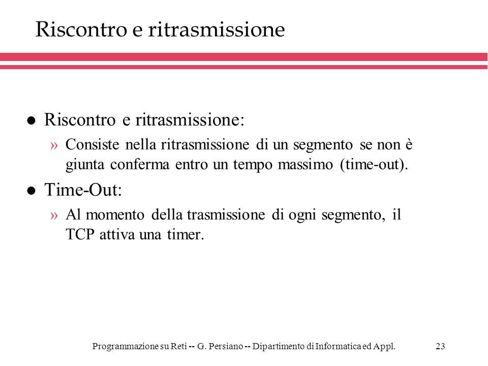 Programmazione su Reti -- G. Persiano -- Dipartimento di Informatica ed Appl.23 Riscontro e ritrasmissione l Riscontro e ritrasmissione: »Consiste nel