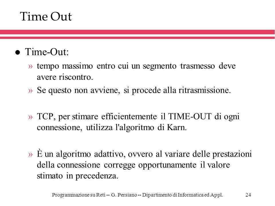 Programmazione su Reti -- G. Persiano -- Dipartimento di Informatica ed Appl.24 Time Out l Time-Out: »tempo massimo entro cui un segmento trasmesso de