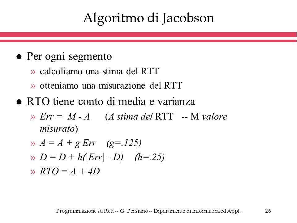 Programmazione su Reti -- G. Persiano -- Dipartimento di Informatica ed Appl.26 Algoritmo di Jacobson l Per ogni segmento »calcoliamo una stima del RT