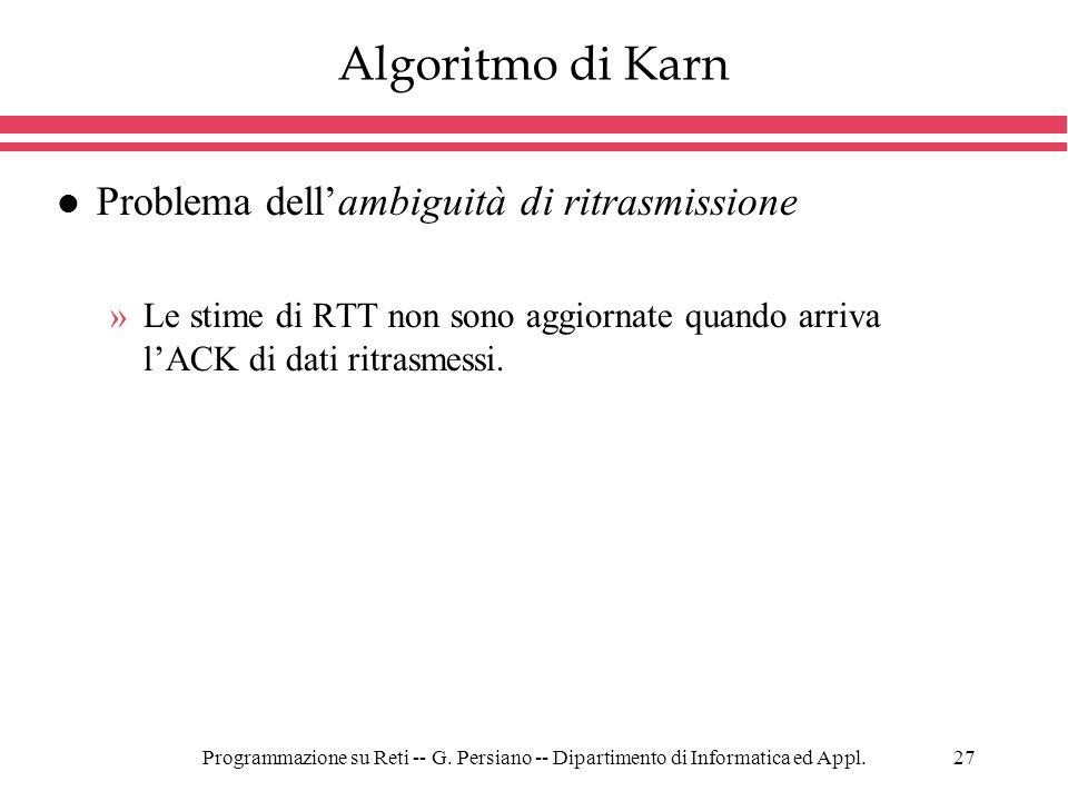 Programmazione su Reti -- G. Persiano -- Dipartimento di Informatica ed Appl.27 Algoritmo di Karn l Problema dellambiguità di ritrasmissione »Le stime