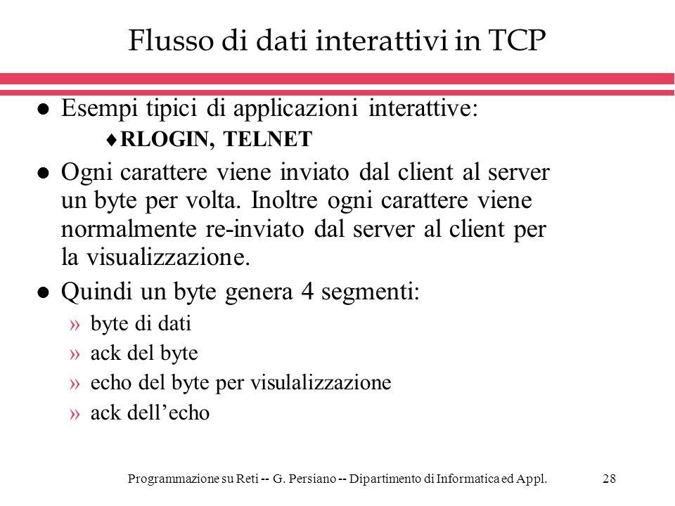 Programmazione su Reti -- G. Persiano -- Dipartimento di Informatica ed Appl.28 Flusso di dati interattivi in TCP l Esempi tipici di applicazioni inte