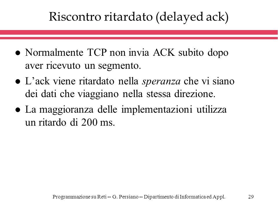 Programmazione su Reti -- G. Persiano -- Dipartimento di Informatica ed Appl.29 Riscontro ritardato (delayed ack) l Normalmente TCP non invia ACK subi