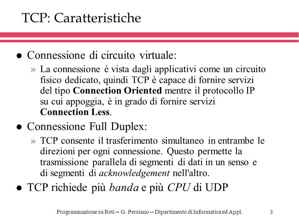Programmazione su Reti -- G. Persiano -- Dipartimento di Informatica ed Appl.3 TCP: Caratteristiche l Connessione di circuito virtuale: »La connession