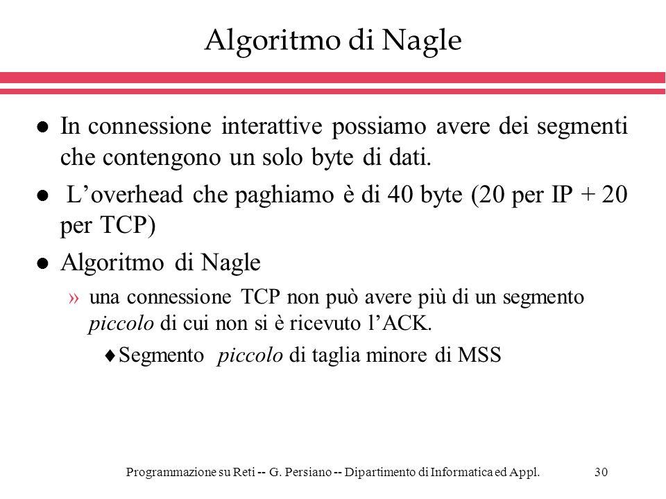 Programmazione su Reti -- G. Persiano -- Dipartimento di Informatica ed Appl.30 Algoritmo di Nagle l In connessione interattive possiamo avere dei seg