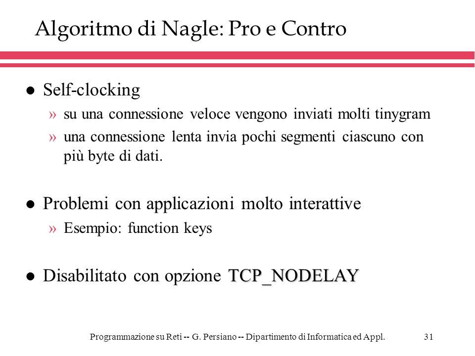 Programmazione su Reti -- G. Persiano -- Dipartimento di Informatica ed Appl.31 Algoritmo di Nagle: Pro e Contro l Self-clocking »su una connessione v