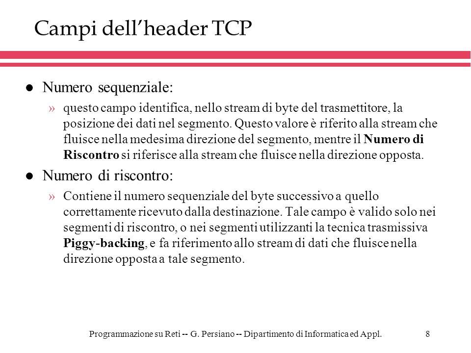 Programmazione su Reti -- G. Persiano -- Dipartimento di Informatica ed Appl.8 Campi dellheader TCP l Numero sequenziale: »questo campo identifica, ne