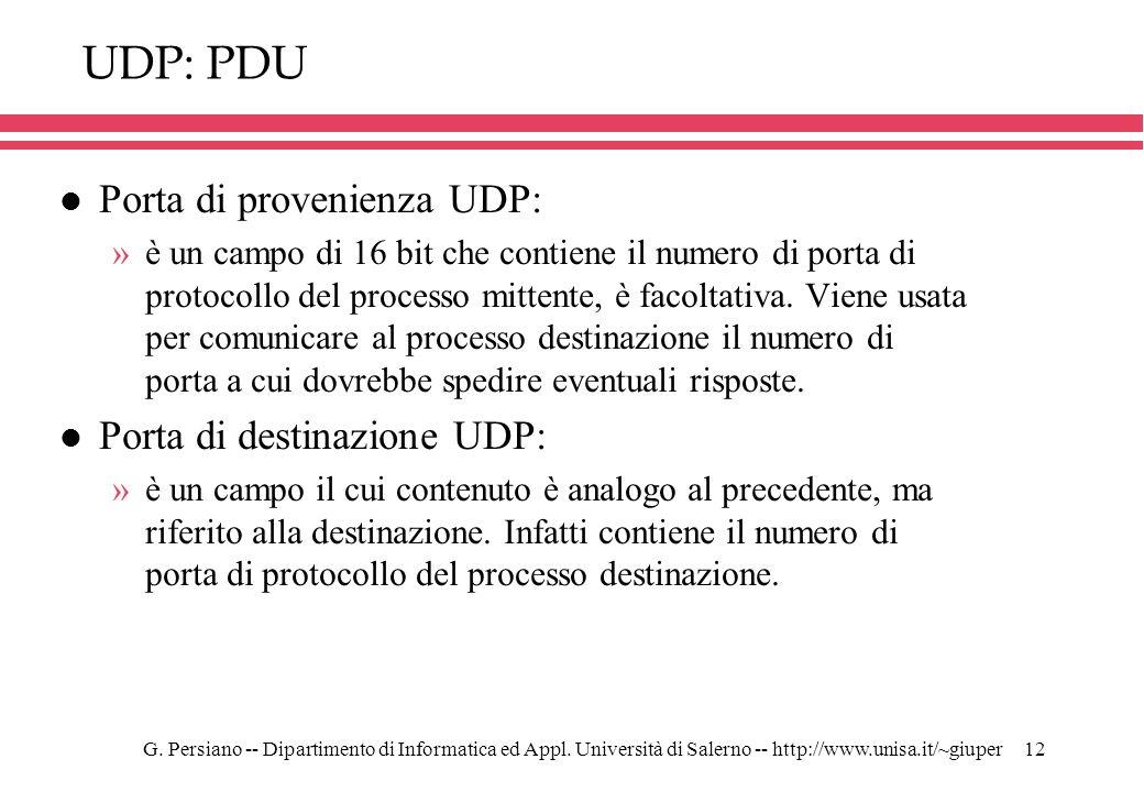 G. Persiano -- Dipartimento di Informatica ed Appl. Università di Salerno -- http://www.unisa.it/~giuper12 UDP: PDU l Porta di provenienza UDP: »è un