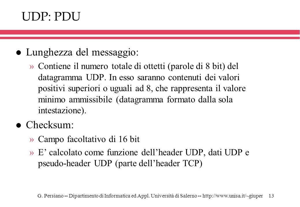 G. Persiano -- Dipartimento di Informatica ed Appl. Università di Salerno -- http://www.unisa.it/~giuper13 UDP: PDU l Lunghezza del messaggio: »Contie