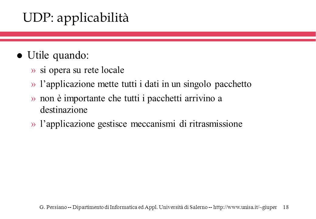 G. Persiano -- Dipartimento di Informatica ed Appl. Università di Salerno -- http://www.unisa.it/~giuper18 UDP: applicabilità l Utile quando: »si oper