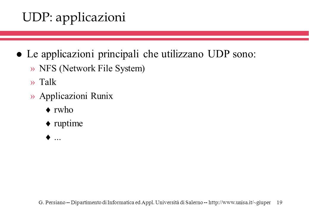 G. Persiano -- Dipartimento di Informatica ed Appl. Università di Salerno -- http://www.unisa.it/~giuper19 UDP: applicazioni l Le applicazioni princip