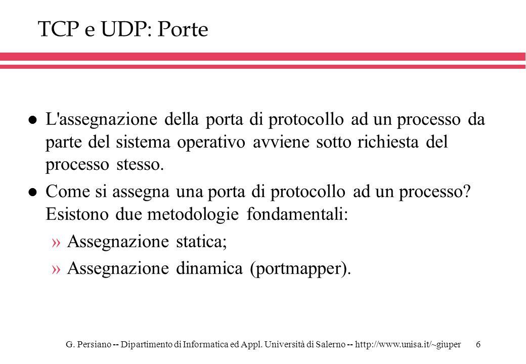 G. Persiano -- Dipartimento di Informatica ed Appl. Università di Salerno -- http://www.unisa.it/~giuper6 TCP e UDP: Porte l L'assegnazione della port