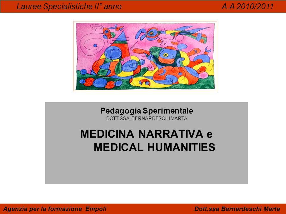 Pedagogia Sperimentale DOTT.SSA BERNARDESCHI MARTA MEDICINA NARRATIVA e MEDICAL HUMANITIES Lauree Specialistiche II° anno A.A 2010/2011 Agenzia per la