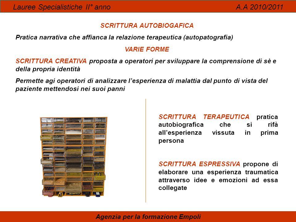 Lauree Specialistiche II° anno A.A 2010/2011 Agenzia per la formazione Empoli SCRITTURA AUTOBIOGAFICA Pratica narrativa che affianca la relazione tera