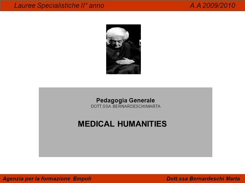 Pedagogia Generale DOTT.SSA BERNARDESCHI MARTA MEDICAL HUMANITIES Lauree Specialistiche II° anno A.A 2009/2010 Agenzia per la formazione Empoli Dott.s