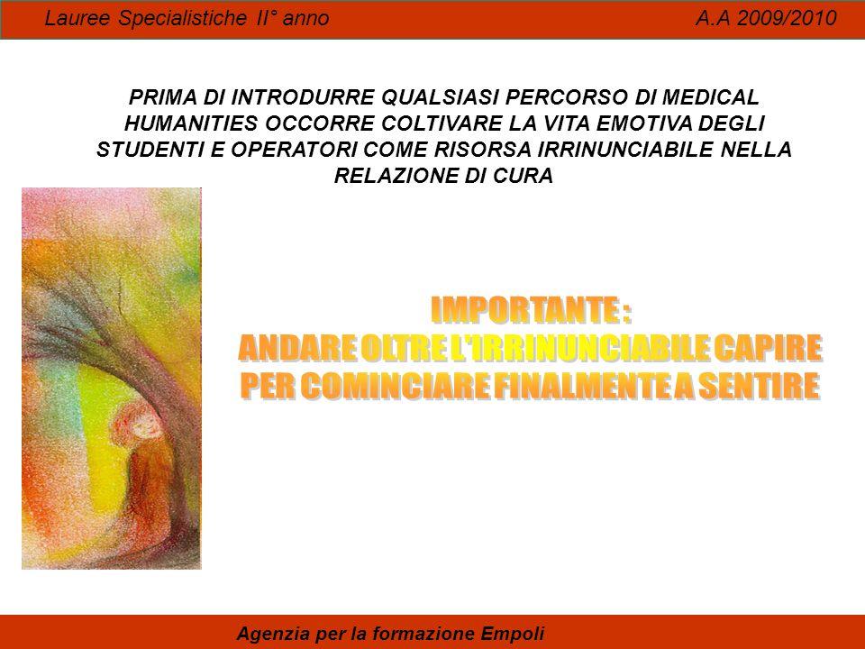 Lauree Specialistiche II° anno A.A 2009/2010 Agenzia per la formazione Empoli PRIMA DI INTRODURRE QUALSIASI PERCORSO DI MEDICAL HUMANITIES OCCORRE COL