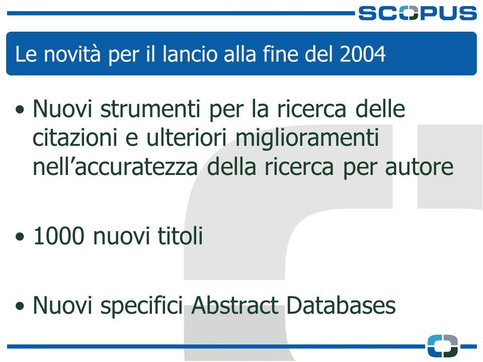 Le novità per il lancio alla fine del 2004 Nuovi strumenti per la ricerca delle citazioni e ulteriori miglioramenti nellaccuratezza della ricerca per autore 1000 nuovi titoli Nuovi specifici Abstract Databases
