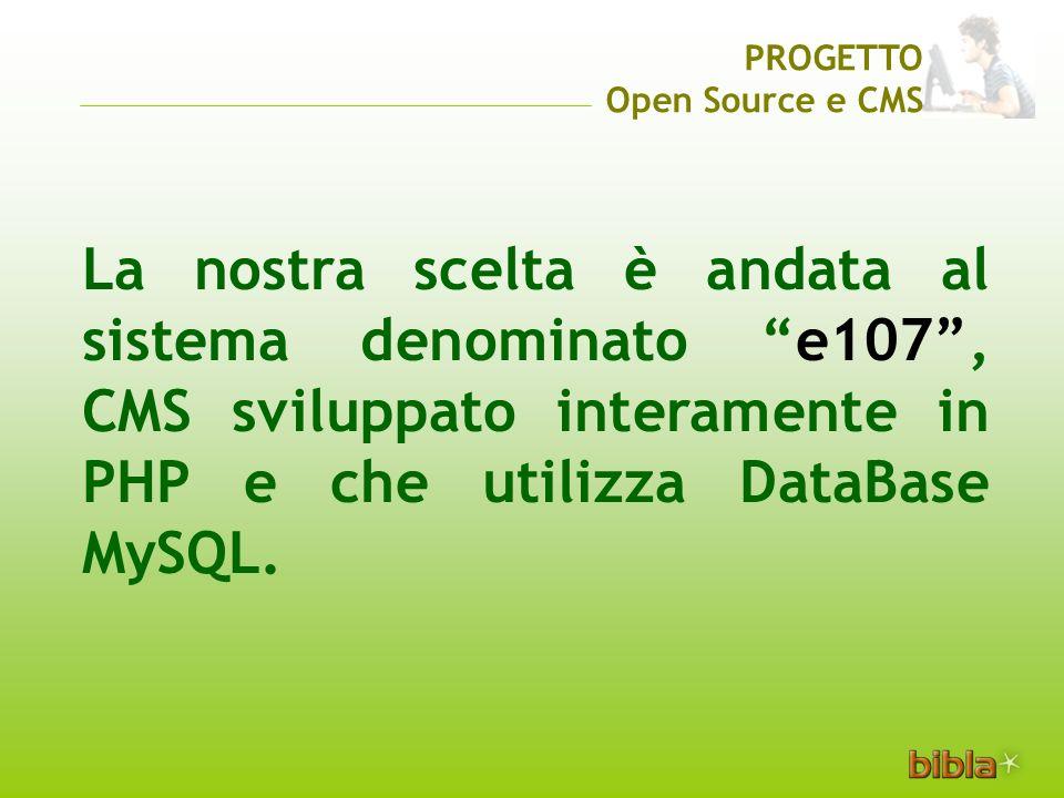 PROGETTO Open Source e CMS La nostra scelta è andata al sistema denominato e107, CMS sviluppato interamente in PHP e che utilizza DataBase MySQL.