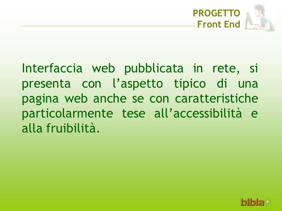 Interfaccia web pubblicata in rete, si presenta con laspetto tipico di una pagina web anche se con caratteristiche particolarmente tese allaccessibilità e alla fruibilità.