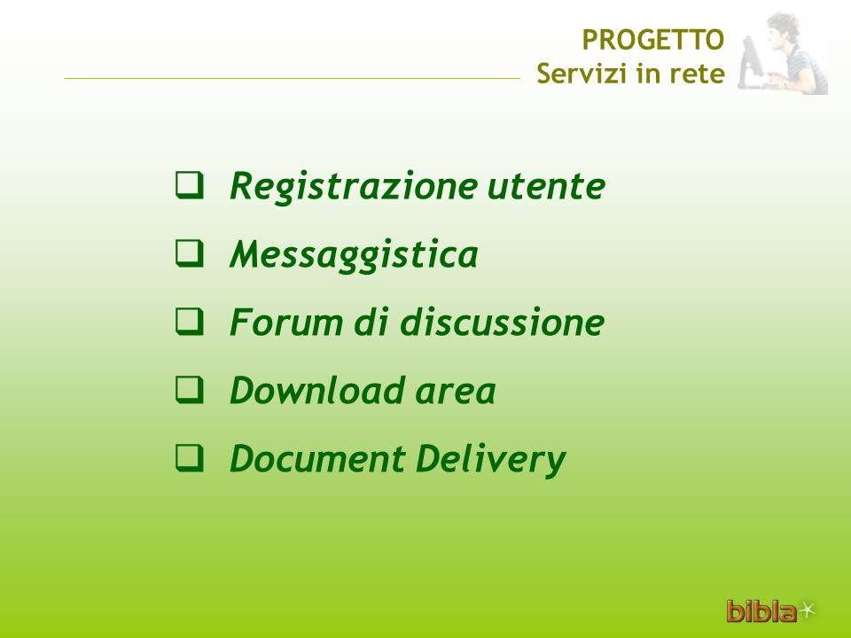 Registrazione utente Messaggistica Forum di discussione Download area Document Delivery PROGETTO Servizi in rete