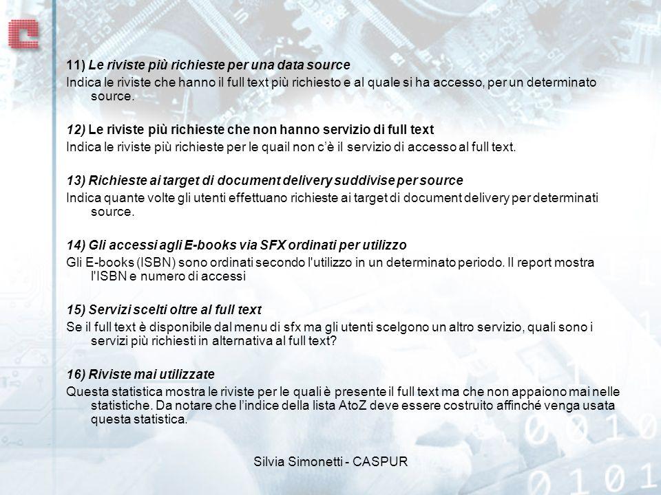 Silvia Simonetti - CASPUR 11) Le riviste più richieste per una data source Indica le riviste che hanno il full text più richiesto e al quale si ha accesso, per un determinato source.