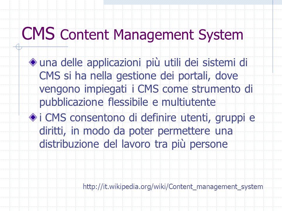 alcuni CMS …open source Typo3 http://typo3.com/ http://www.uniciber.it Plone http://plone.org/countries/it http://www.igelu.org/ PHP e ASP Nuke http://phpnuke.org/index.php Docebo http://www.docebo.org Mambo Phoenix Portal WebPortal Syntax Desktop PostNuke XOOPS OpenCSM ecc.