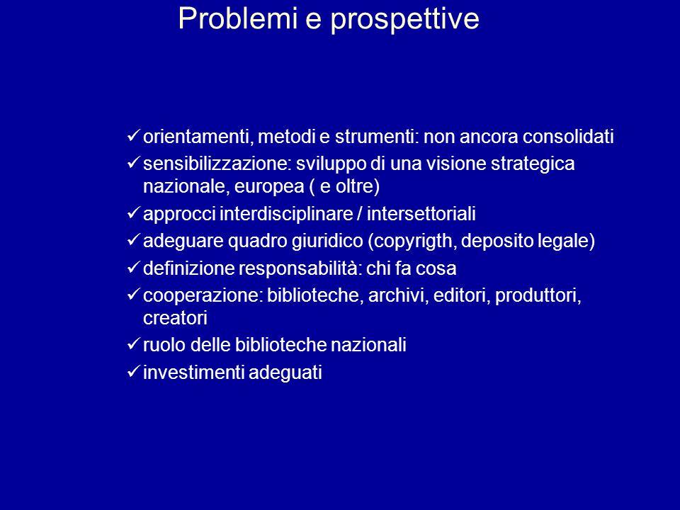 Problemi e prospettive orientamenti, metodi e strumenti: non ancora consolidati sensibilizzazione: sviluppo di una visione strategica nazionale, europ